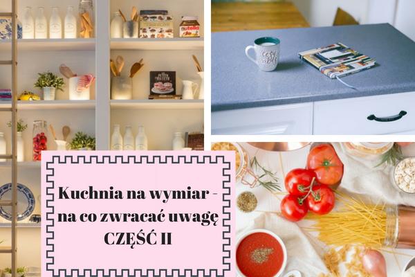 Kuchnia na wymiar - na co zwrócić uwagę? Porady od Kuchnie Pinio, drugi artykuł na ten temat.