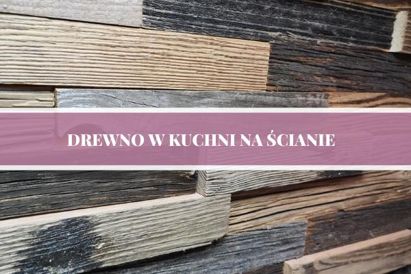 Drewno w kuchni na ścianie - projekt kuchni Kuchnie Pinio.