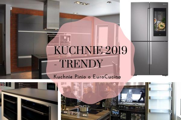 Kuchnie 2019 - trendy w projektowaniu na rok 2019 kuchni od Kuchnie Pinio Tychy