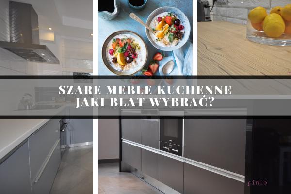 Szare meble kuchenne - jaki blat wybrać? Poradnik od Kuchnie Pinio - projektowanie kuchni Katowic, Tychy, Śląsk