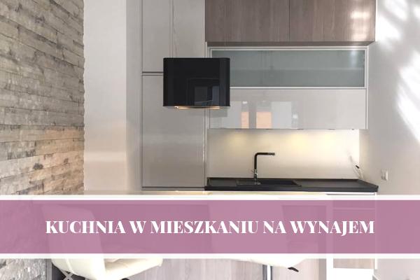 Kuchnia w mieszkaniu na wynajem - jak zaprojektować kuchnię i o czym pamiętać? Poradnik od Kuchnie Pinio.