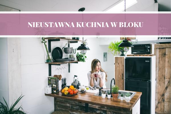 Nieustawna kuchnia w bloku - projektowanie kuchni, jak urządzić? Porady od Kuchnie Pinio