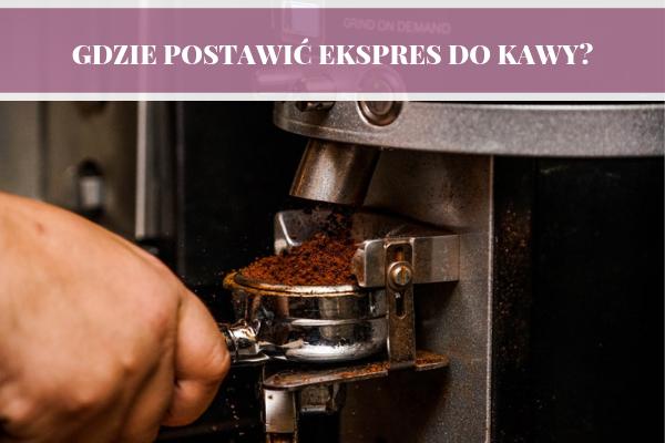 Gdzie w kuchni postawić ekspres do kawy? Poradnik, blog, forum. Projektowanie kuchni Sosnowiec w wykonaniu Kuchnie Pinio Tychy.