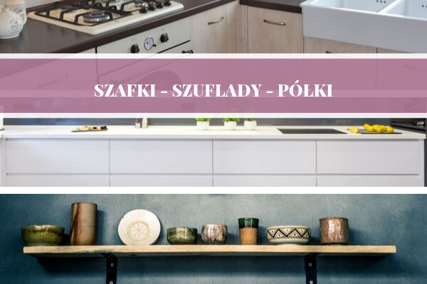 Szafki, szuflady czy półki - kuchnia na wymiar Sosnowiec i Katowice od Kuchnie Pinio.