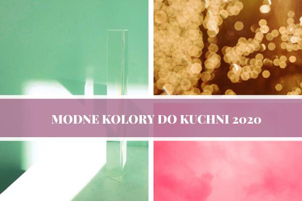 Modne kolory do kuchni 2020 - projektowanie kuchni 2020.