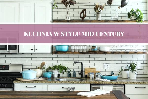 Kuchnia w stylu mid century - projektowanie kuchni, urządzanie kuchni, blog