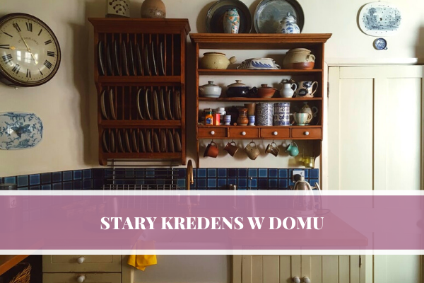 Jak wkomponować stary kredens do kuchni, jadalni, salonu czy przedpokoju.